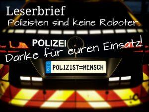Polizisten sind keine Roboter. Danke für euren Einsatz!