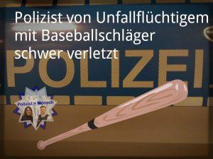 Polizist von Unfallflüchtigem mit Baseballschläger schwer verletzt