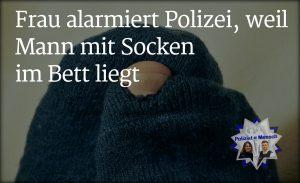Frau alarmiert Polizei, weil Mann mit Socken im Bett liegt