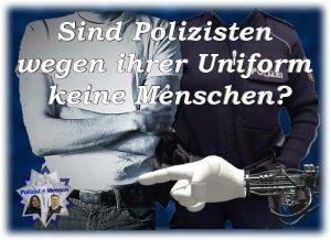Sind Polizisten wegen ihrer Uniform keine Menschen?