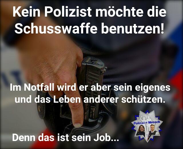 Kein Polizist möchte die Schusswaffe benutzen!