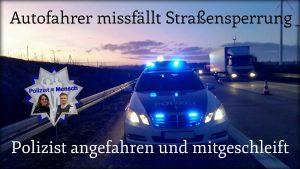 Autofahrer missfällt Straßensperrung: Polizist angefahren und mitgeschleift