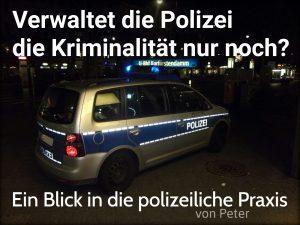 Verwaltet die Polizei die Kriminalität nur noch?