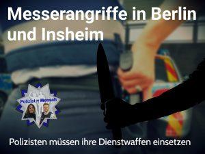 Messerangriffe in Berlin und Insheim: Polizisten müssen ihre Dienstwaffen einsetzen