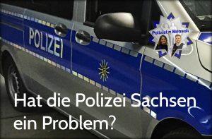 Hat die Polizei Sachsen ein Problem?