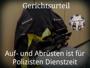 Gerichtsurteil: Auf- und Abrüsten ist für Polizisten Dienstzeit