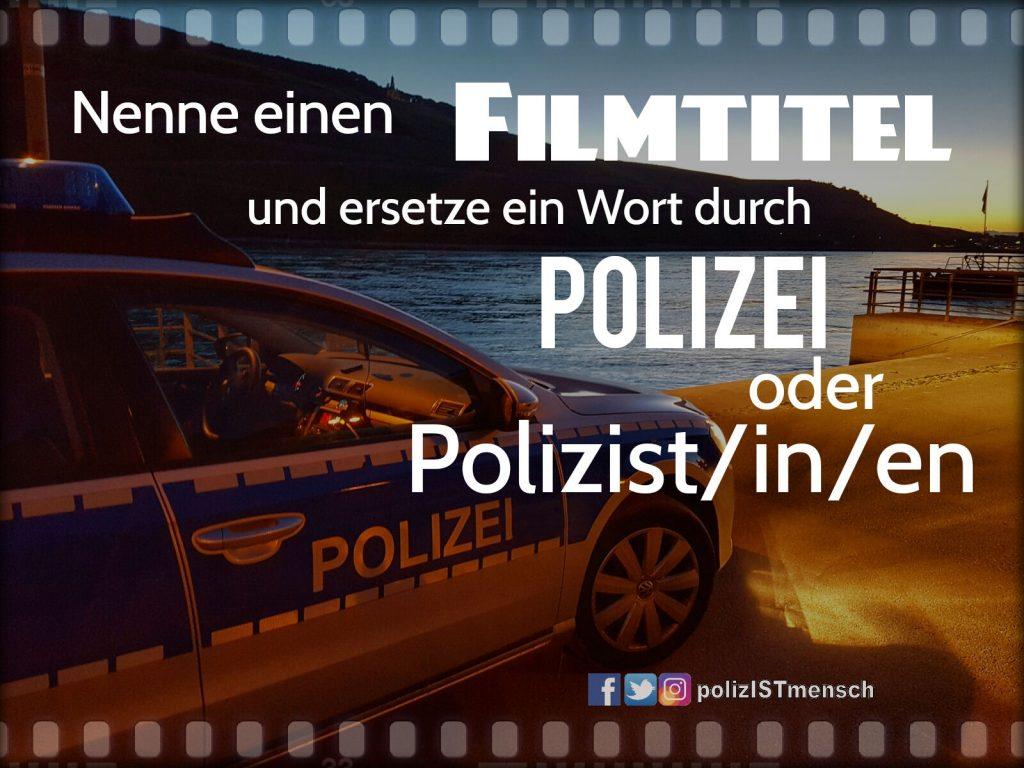 Nenne einen Filmtitel und ersetze ein Wort durch POLIZEI oder POLIZIST/IN/EN