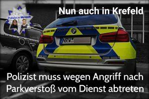 Nun auch in Krefeld: Polizist muss wegen Angriff nach Parkverstoß verletzt vom Dienst abtreten