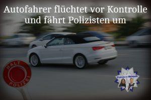 Autofahrer flüchtet vor Kontrolle und fährt Polizisten um