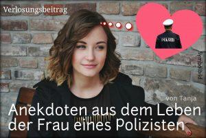 Verlosungsbeitrag: Anekdoten aus dem Leben der Frau eines Polizisten (von Tanja)