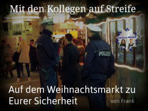 Mit den Kollegen auf Streife: Auf dem Weihnachtsmarkt zu Eurer Sicherheit (von Frank)