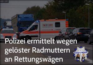 Polizei ermittelt wegen gelöster Radmuttern an Rettungswägen