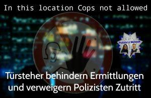 In this location Cops not allowed: Türsteher behindern Ermittlungen und verweigern Polizisten Zutritt zur Bar