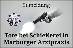 Tote bei Schießerei in Marburger Arztpraxis