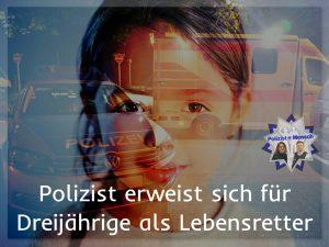 Polizist erweist sich für Dreijährige als Lebensretter