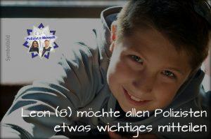 Leon (8) möchte allen Polizisten etwas wichtiges mitteilen