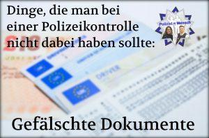 Dinge, die man bei einer Polizeikontrolle nicht dabei haben sollte: gefälschte Dokumente
