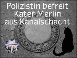 Polizistin befreit Kater Merlin aus Kanalschacht