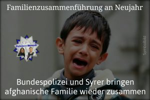 Bundespolizei und Syrer bringen afghanische Familie wieder zusammen
