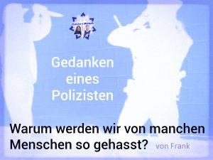 Gedanken eines Polizisten: Warum werden wir von manchen Menschen so gehasst? (von Frank)