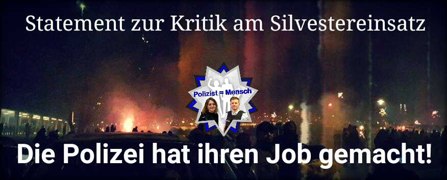 Statement zu Kritik am Silvestereinsatz: Die Polizei hat ihren Job gemacht!