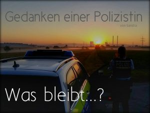 Gedanken einer Polizistin: Was bleibt...?