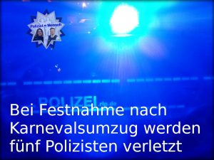 Bei Festnahme nach Karnevalsumzug werden fünf Polizisten verletzt