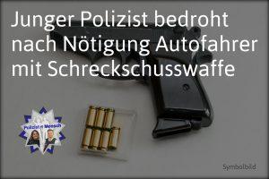 Junger Polizist bedroht nach Nötigung Autofahrer mit Schreckschusswaffe
