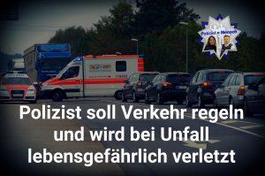 Polizist soll Verkehr regeln und wird bei Unfall lebensgefährlich verletzt