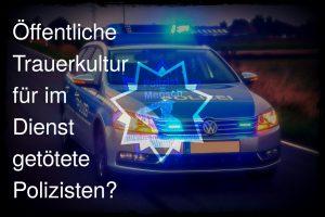 Öffentliche Trauerkultur für im Dienst getötete Polizisten?