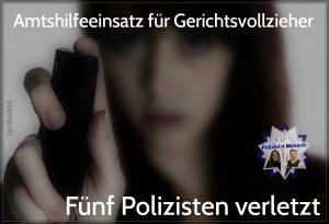 Amtshilfeeinsatz für Gerichtsvollzieher: Fünf Polizisten verletzt