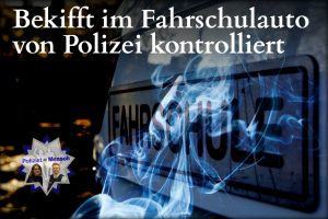 Bekifft im Fahrschulauto von Polizei kontrolliert