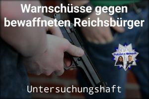 Warnschüsse gegen bewaffneten Reichsbürger: Dieser geht anschließend in Untersuchungshaft