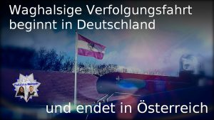 Waghalsige Verfolgungsfahrt beginnt in Deutschland und endet in Österreich