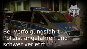 Bei Verfolgungsfahrt Polizist angefahren und schwer verletzt