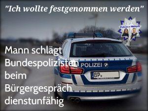 Man schlägt Bundespolizisten im Bürgergespräch dienstunfähig