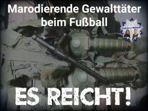 Marodierende Gewalttäter beim Fußball Es reicht!
