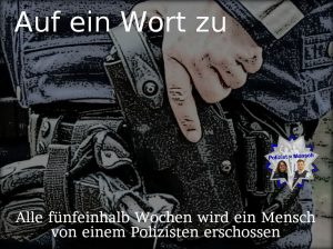 """Ein Wort zu: """"Alle fünfeinhalb Wochen wird in Deutschland ein Mensch von einem Polizisten erschossen"""""""