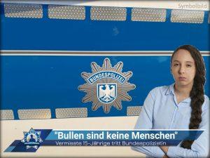 """""""Bullen sind keine Menschen"""": Vermisste 15-Jährige tritt Bundespolizistin"""