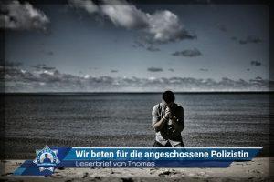 Leserbrief von Thomas: Wir beten für die angeschossene Polizistin