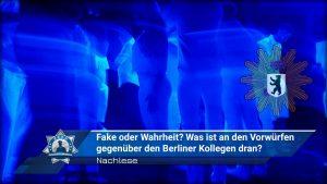 Fake oder Wahrheit? Was ist an den Vorwürfen gegenüber den Berliner Kollegen dran? Eine Nachlese