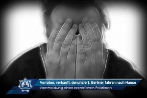 Wortmeldung eines betroffenen Polizisten: Verraten, verkauft, denunziert. Berliner fahren nach Hause
