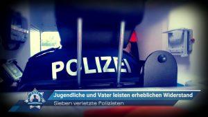 Jugendliche und Vater leisten erheblichen Widerstand: Sieben verletzte Polizisten