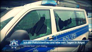 Gedanken von Gaby: Ich bin Polizistenfrau und lebe seit Tagen in Angst