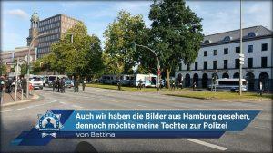 Leserbrief von Bettina: Auch wir haben die Bilder aus Hamburg gesehen, dennoch möchte meine Tochter zur Polizei