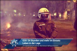 G20 Einsatzbericht einer Bereitschaftspolizistin: 24 Stunden und mehr im Einsatz - Leben in der Lage