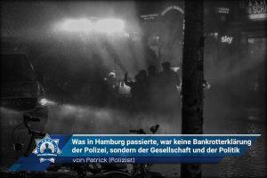 """""""Was in Hamburg passierte, war keine Bankrotterklärung der Polizei, sondern der Gesellschaft und der Politik"""" von Patrick"""