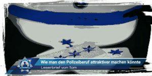 Leserbrief von Tom: Wie man den Polizeiberuf attraktiver machen könnte
