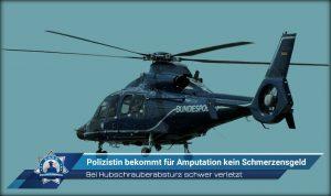 Bei Hubschrauberabsturz schwer verletzt: Polizistin bekommt für Amputation kein Schmerzensgeld