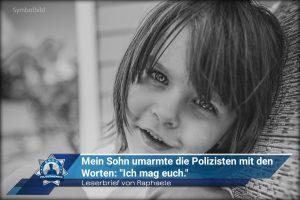 """Leserbrief von Raphaele: Mein Sohn umarmte die Polizisten mit den Worten """"Ich mag euch"""""""
